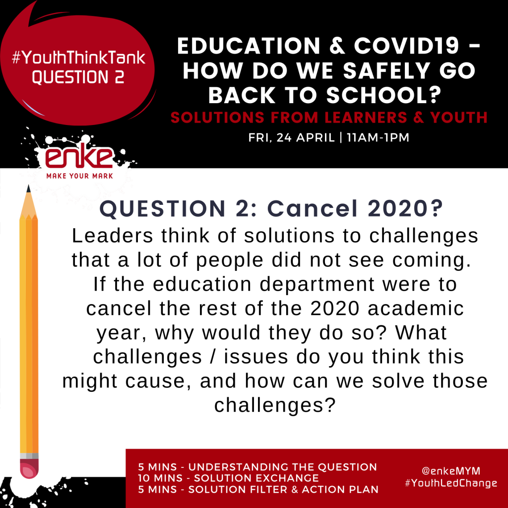 Image with complete Question 2: Cancel 2020?  - Leaders think of solutions to challenges that a lot of people did not see coming. If the education department had to cancel the rest of the 2020 academic year, why would they do so?  What challenges / issues do think this might cause, and how can we solve those challenges?